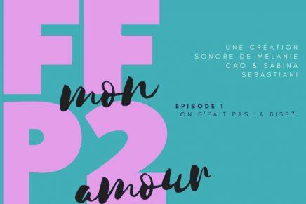 FFP2 mon amour #1 – On s'fait pas la bise ?
